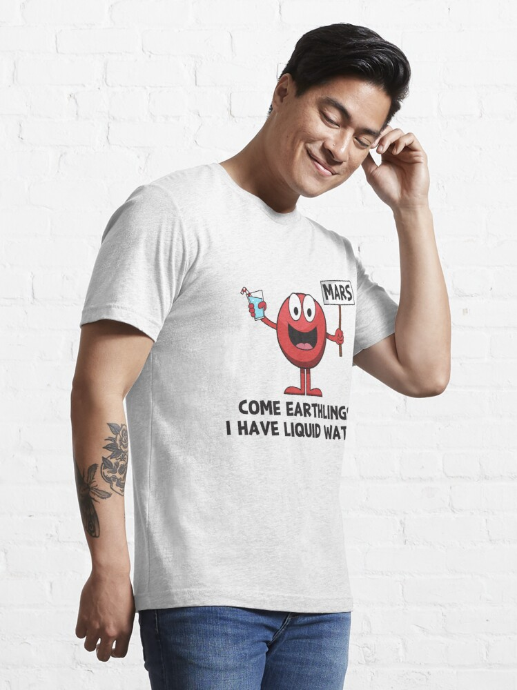 Alternative Ansicht von Come Earthlings I Have Liquid Water - Astronomy And Space Gift Essential T-Shirt