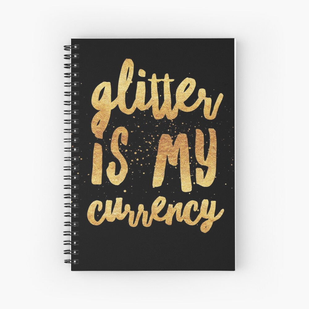 Glitter Lovers Gift - Glitter is My Currency  Spiral Notebook