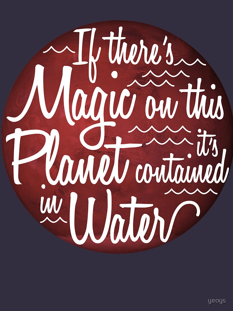 If There's Magic On This Planet It's Contained In Water - Astronomy And Space Gift von yeoys