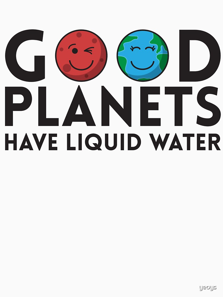 Good Planets Have Liquid Water - Astronomy And Space Gift von yeoys