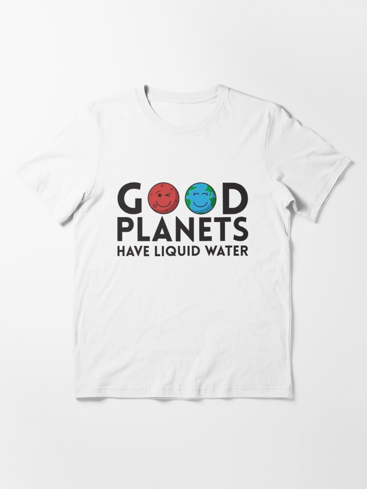 Alternative Ansicht von Good Planets Have Liquid Water - Astronomy And Space Gift Essential T-Shirt