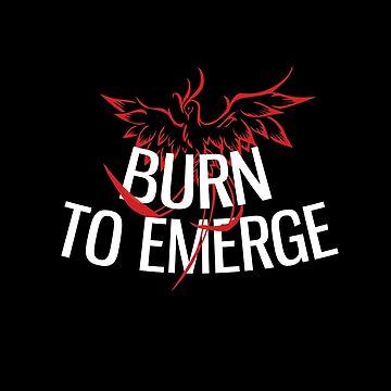 Burn to emerge by Gifafun