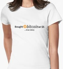 Bought Bitcoin at $5... true story Women's Fitted T-Shirt
