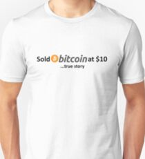 Sold Bitcoin at $10... true story Unisex T-Shirt