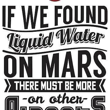 More Liquid Water On Other Planets - Astronomy And Space Gift by yeoys