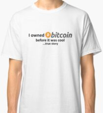 I owned Bitcoin before it was cool...true story Classic T-Shirt