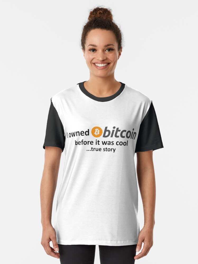 Alternate view of I owned Bitcoin before it was cool...true story Graphic T-Shirt