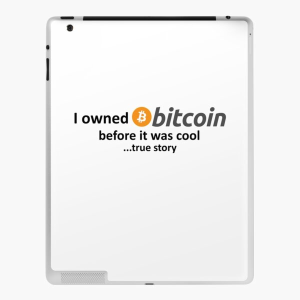 I owned Bitcoin before it was cool...true story iPad Skin