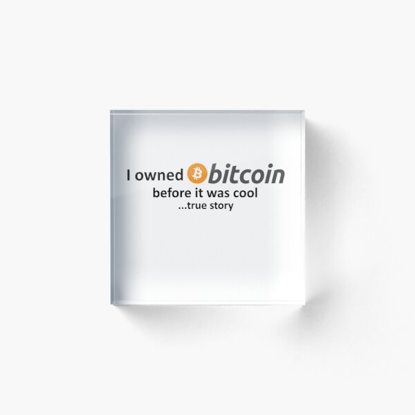 I owned Bitcoin before it was cool...true story Acrylic Block