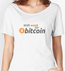 WILL WORK FOR BITCOIN Women's Relaxed Fit T-Shirt