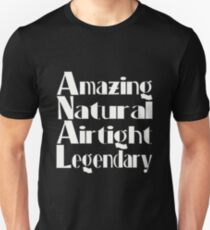 Amazing - Natural - Airtight - Legendary Unisex T-Shirt