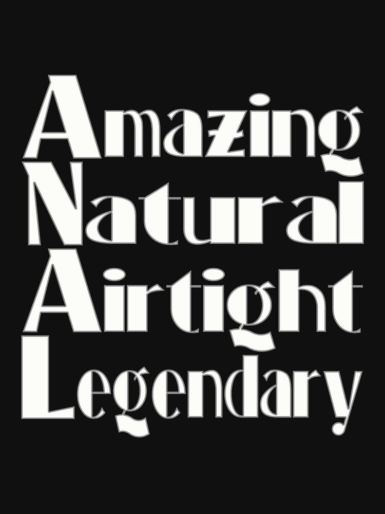 Amazing - Natural - Airtight - Legendary by PETRIPRINTS
