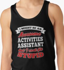 ACTIVITIES ASSISTANT T-shirts, i-Phone Cases, Hoodies, & Merchandises Tank Top