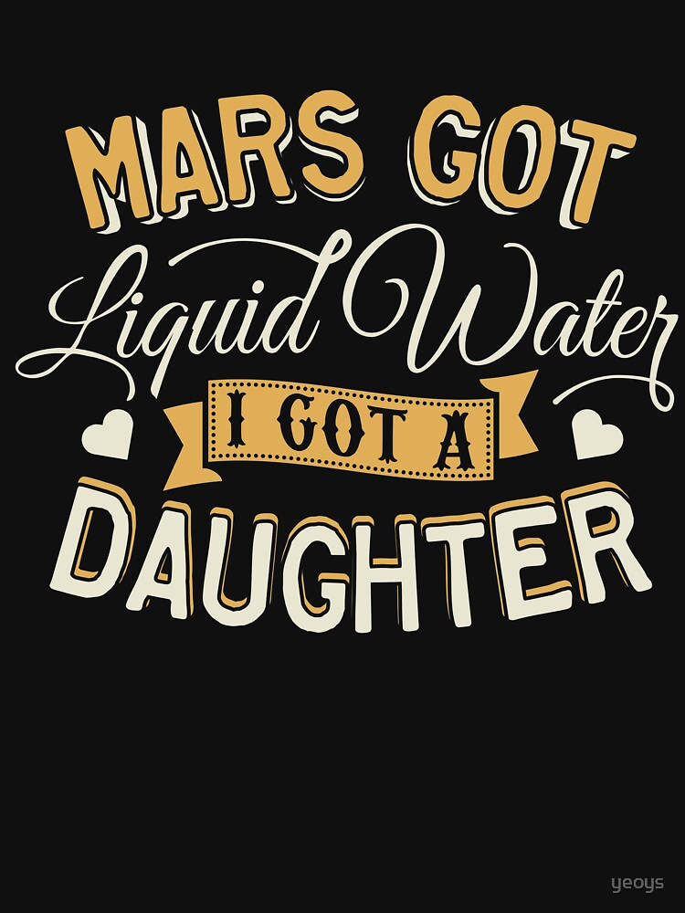 Mars Got Liquid Water I Got A Daughter - Astronomy And Space Gift von yeoys