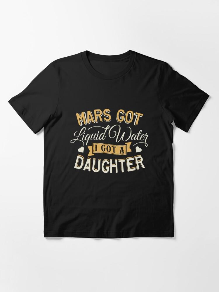 Alternative Ansicht von Mars Got Liquid Water I Got A Daughter - Astronomy And Space Gift Essential T-Shirt