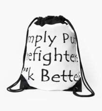 Simply Put Firefighters Fuck Better Drawstring Bag