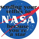 Sending your selfies to NASA because you're a star by emmar19