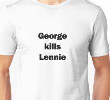 George Kills Lennie Spoiler Shirt Unisex T-Shirt