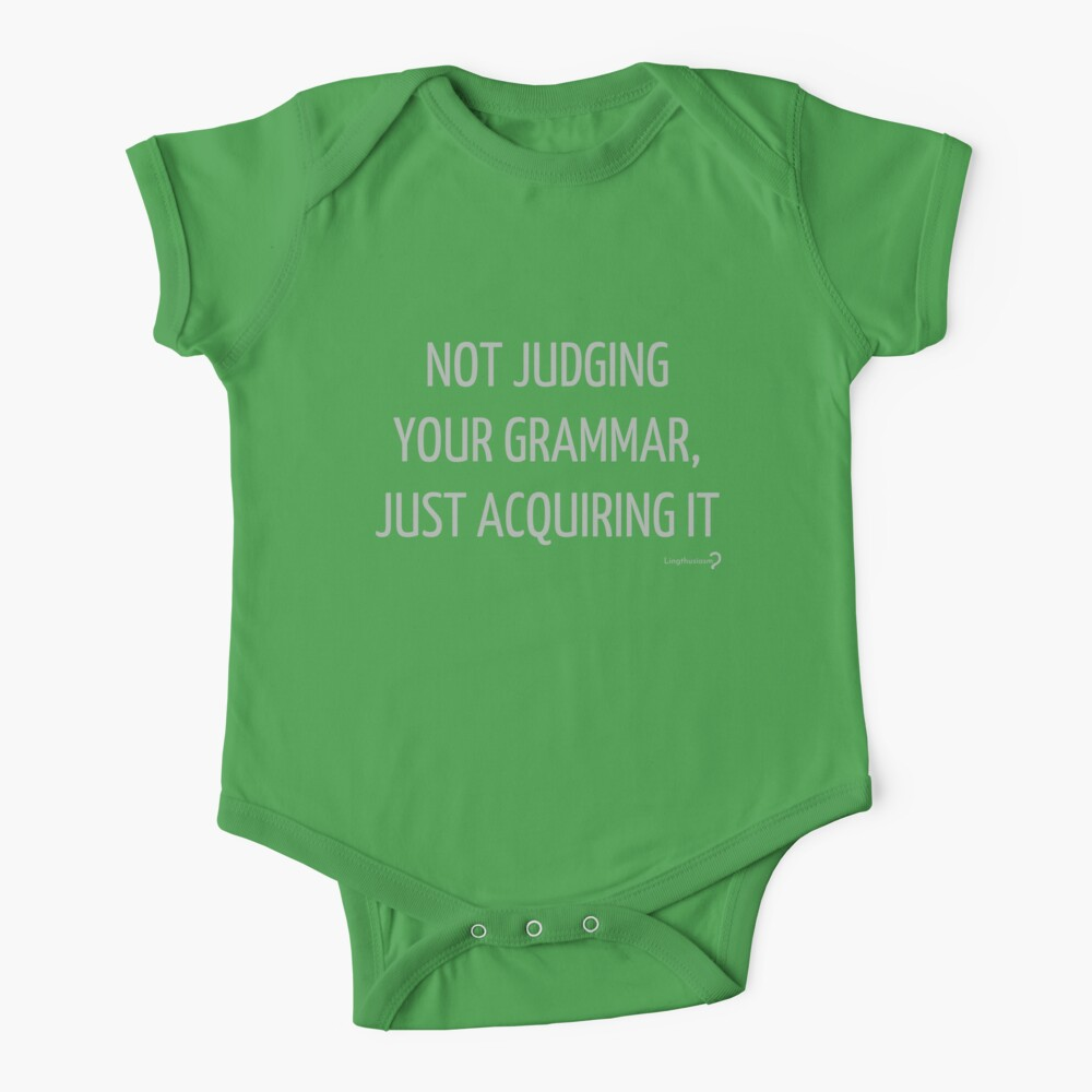 Not judging your grammar, just acquiring it - for baby linguists Baby One-Piece