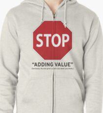 STOP Adding Value Zipped Hoodie