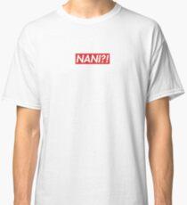 NANI?! SUPREME  Classic T-Shirt