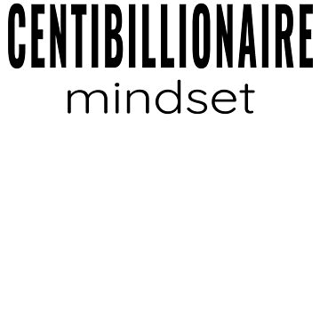 Centibillionaire Mindset - Wealthy Net Worth (Design Day 224) by TNTs