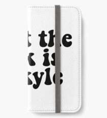 what the f**k is up kyle iPhone Wallet/Case/Skin