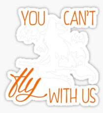 You Cant Fly With Us Sticker