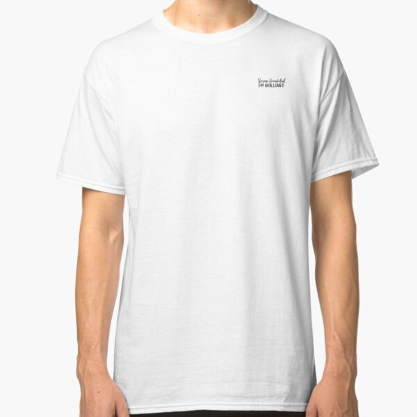 Grey's Quote - Screw Beautiful I'm Brilliant Classic T-Shirt