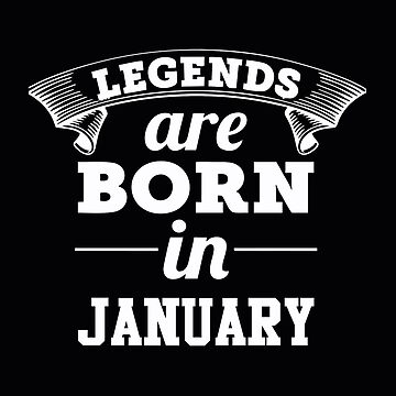 Legends are born in January by edleon