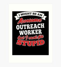 OUTREACH WORKER T-shirts, i-Phone Cases, Hoodies, & Merchandises Art Print