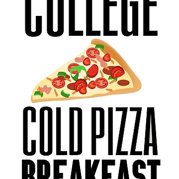 COLLEGE - COLD PIZZA BREAKFAST by herbd