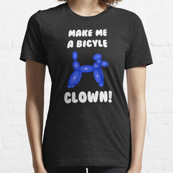 Make Me a Bicycle Clown! Essential T-Shirt