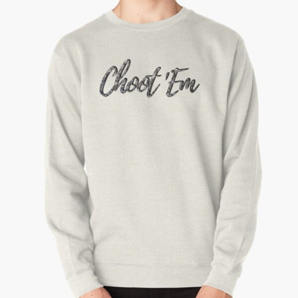 Choot 'Em ~ Swamp People Pullover Sweatshirt