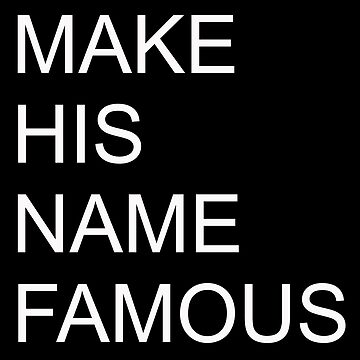 Make His Name Famous by 23jd45