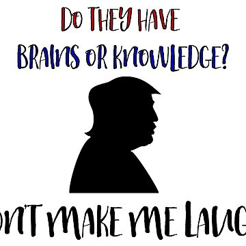 Brains or Knowledge? Trump by blue-jay-