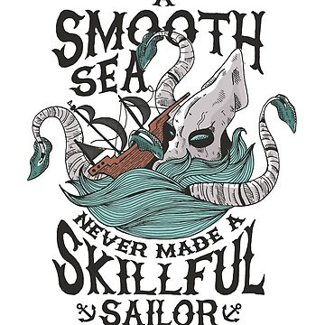 A smooth sea never made a skillful sailor by mjmmrsgn