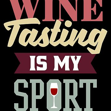 Wine Tasting is My Sport by VomHaus