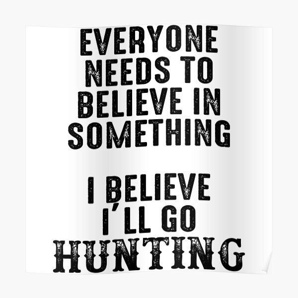 Funny Quotes Hunting Posters Redbubble