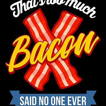 That's too much bacon said no one ever by VomHaus
