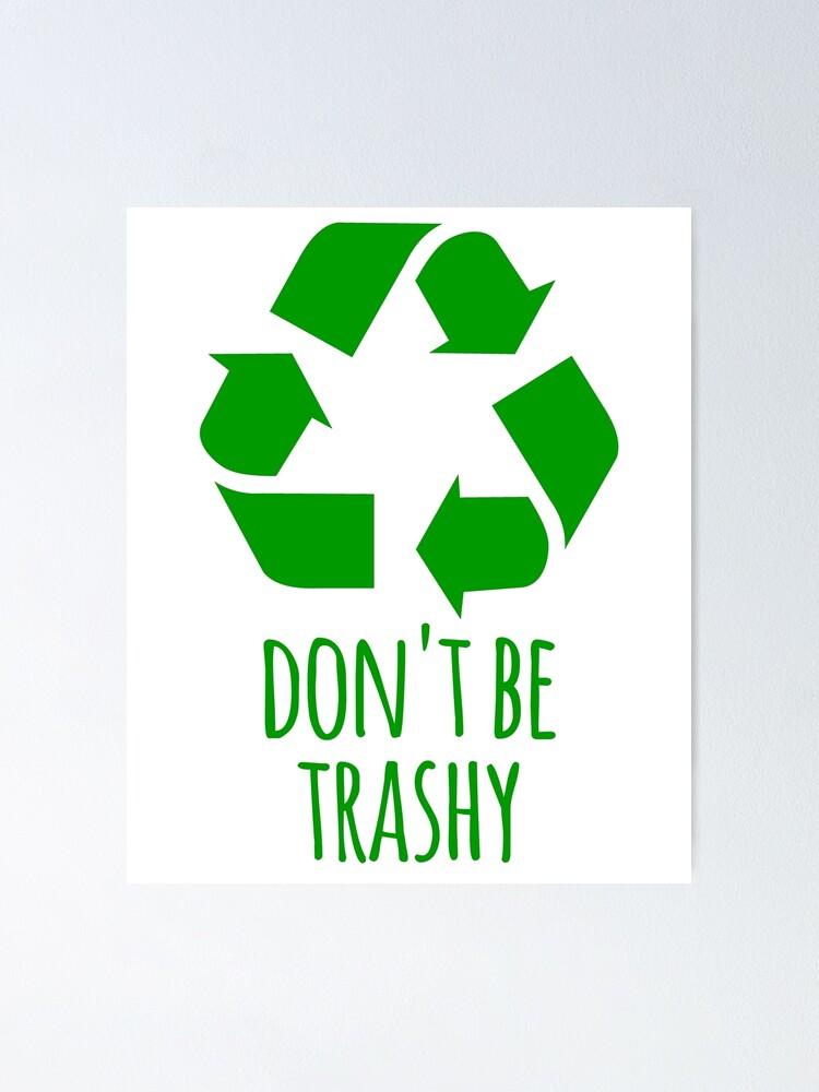 Poster « Ne soyez pas trash - conception de recyclage drôle », par  the-elements | Redbubble
