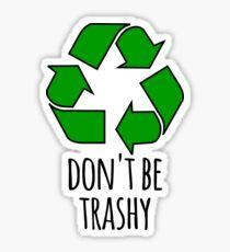 Seien Sie nicht Trashy - lustiges Recycling-Design Sticker