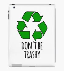 Don't Be Trashy- Funny Recycling Design iPad Case/Skin