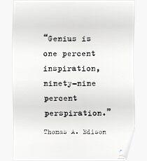 Genius Is One Percent Inspiration, Ninety-Nine Percent Perspiration Thomas Edison Poster