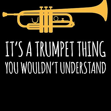 It's A Trumpet Thing You Wouldn't Understand by with-care