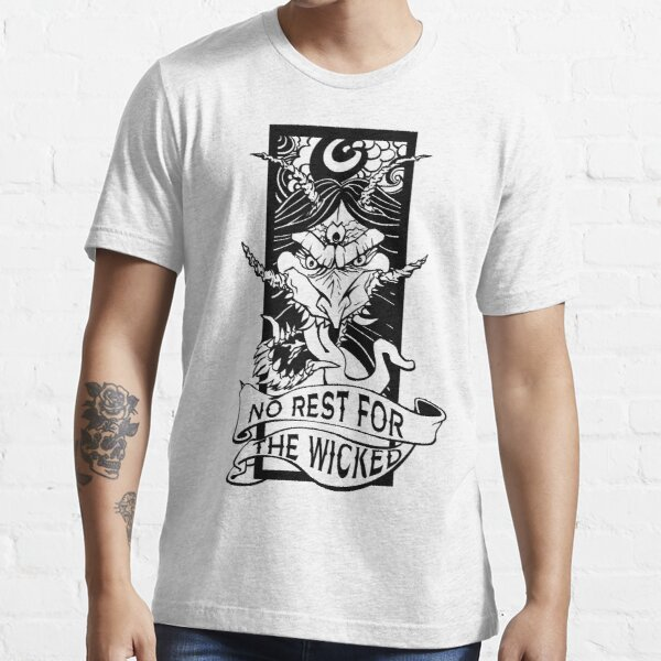 No Rest for the Wicked Essential T-Shirt