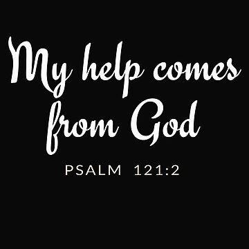 My Help Comes From God. Psalm 121:2 by Roland1980