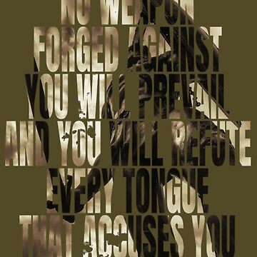 No Weapon Forged Against You Will Prevail. Isaiah 54:17 by Roland1980