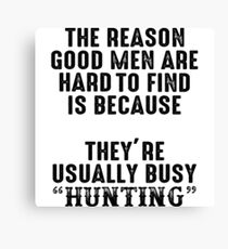The reason good men are hard to find because, they're usually busy hunting. Canvas Print