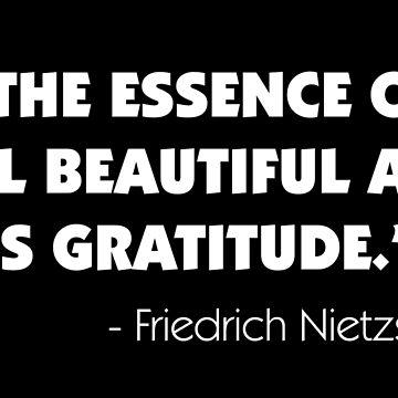 The Essence of All Beautiful Art is Gratitude - Friedrich Nietzsche (white) by designite